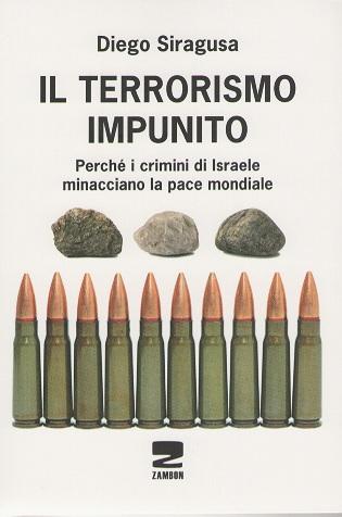 Il Terrorismo impunito. Perchè i crimini di Israele minacciano la pace mondiale